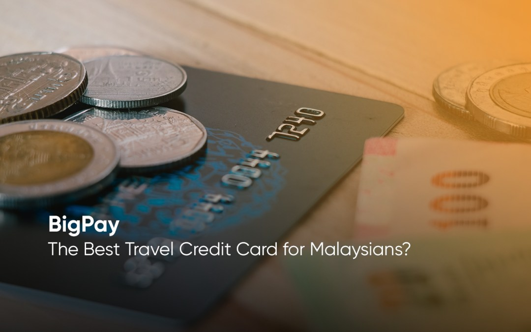 BigPay – The Best Travel Credit Card for Malaysians?