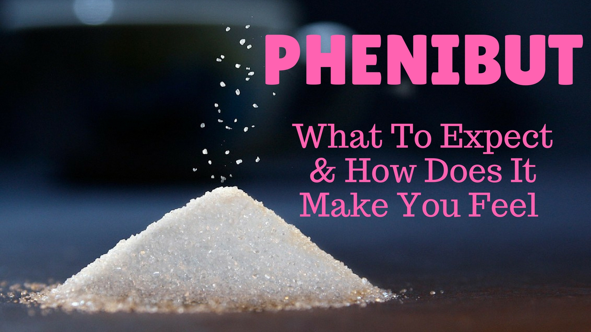 Phenibut Review - Benefits, What It Feels Like, Dosage And