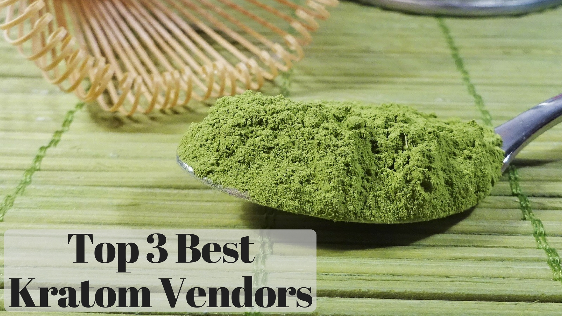 Top 3 Best Kratom Vendors Thumbnail With A Top-Heavy Spoonful Of Kratom