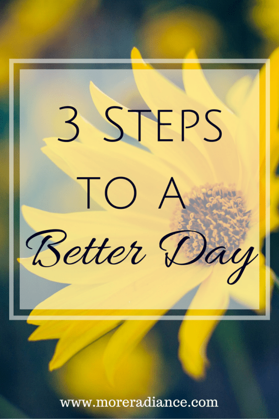 3 Steps to a Better Day - Turn your day around with these 3 tips.