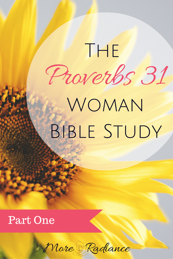 The Proverbs 31 Woman Bible Study - Who is the Proverbs 31 Woman - this Bible study is all about the Proverbs 31 Woman!