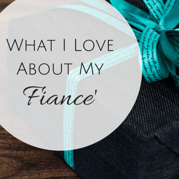 What I Love About My Fiance'