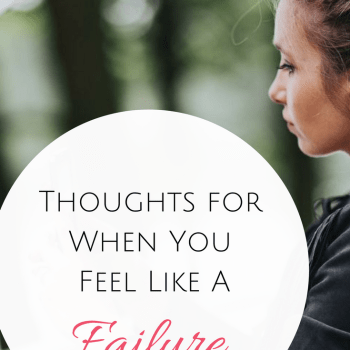Thoughts, Bible Verses, and Tips for When You Feel Like A Failure