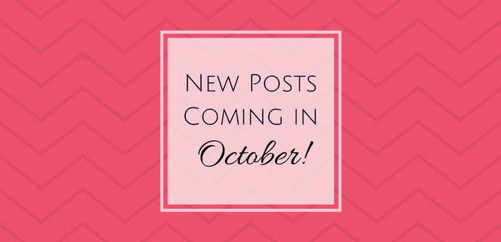 Taking A Little Break - New Posts Coming in October!