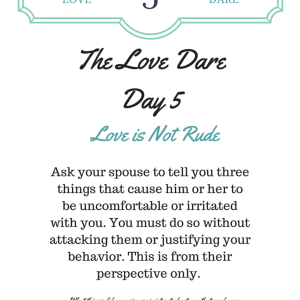 The Love Dare – Day 5 – Love Is Not Rude