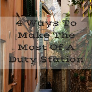 4 Ways To Make The Most Of A Duty Station