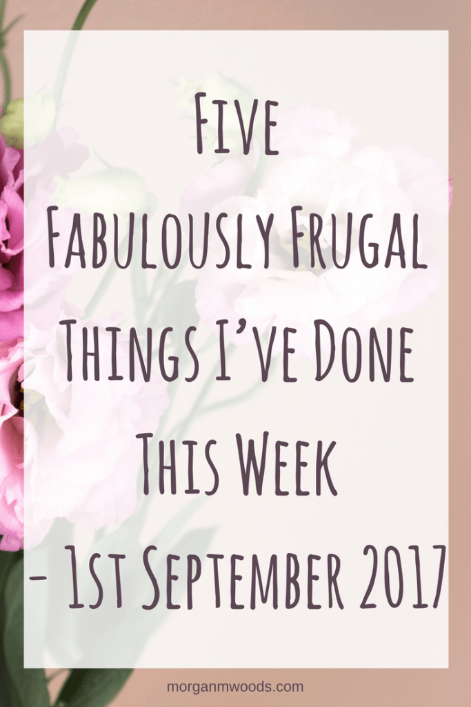 Five Fabulously Frugal Things I've Done This Week – 1st September 2017