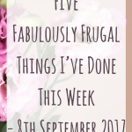 Five Fabulously Frugal Things I've Done This Week – 8th September 2017