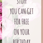 Free Stuff you can get on your birthday