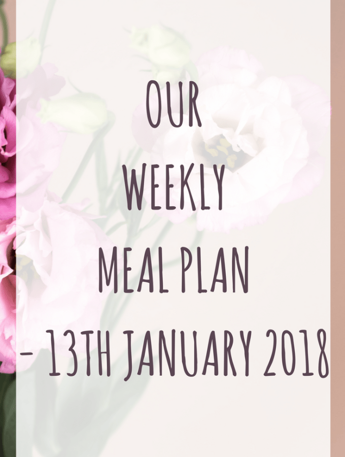 Our weekly meal plan - 13th January 2018
