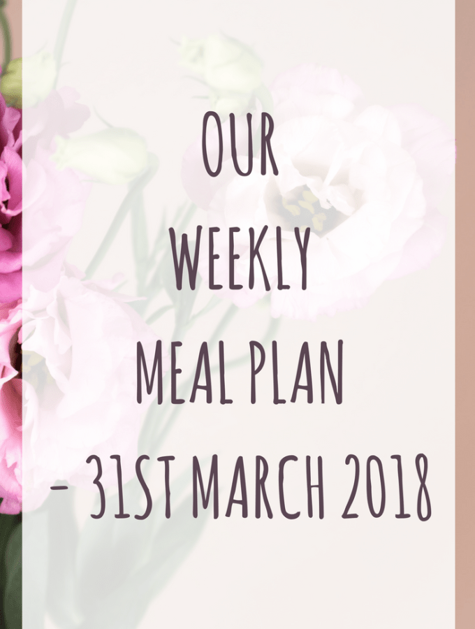 Weekly meal plan - 31st March 2018