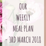 Weekly meal plan – 3rd March 2018