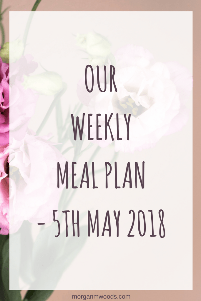 Weekly meal plan – 5th May 2018