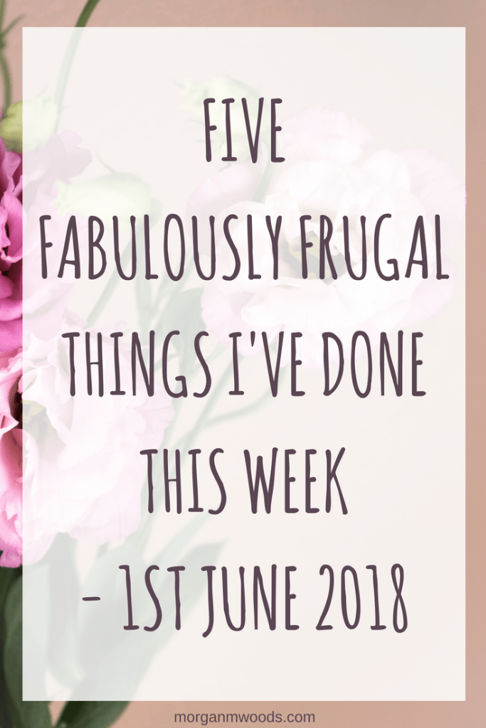 five fabulously frugal things I've done this week – 1st June 2018