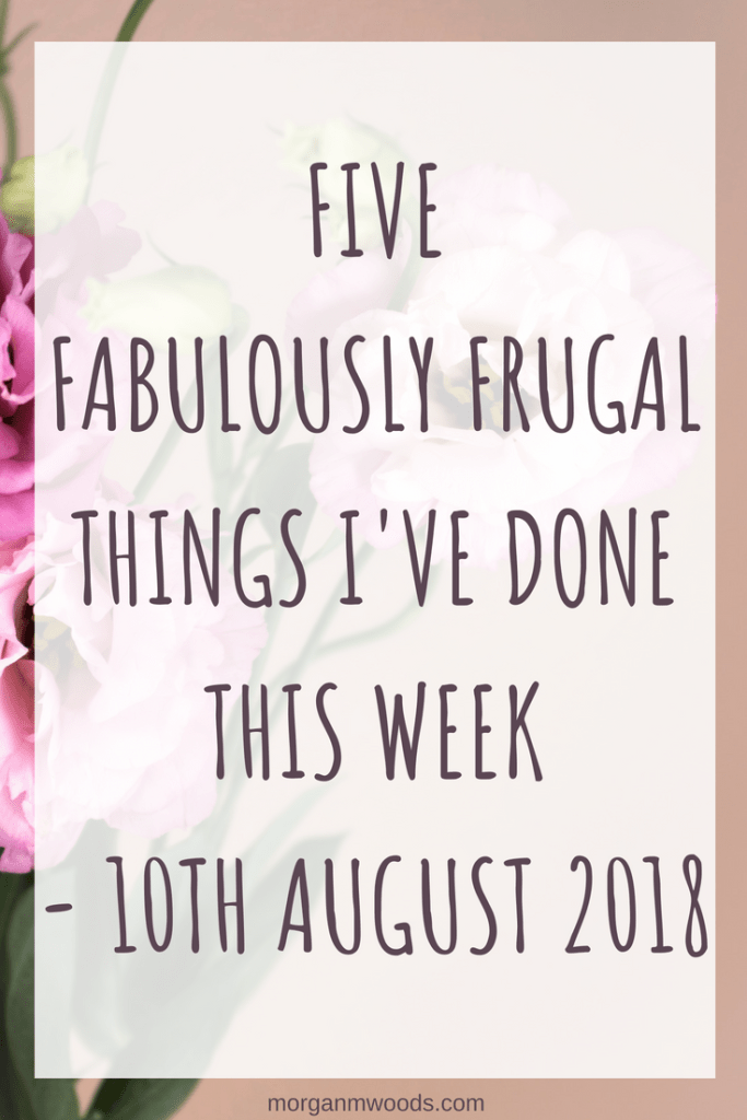 Five fabulously frugal things I've done this week – 10th August 2018