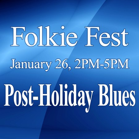 Folkie Fest Post-Holiday Blues