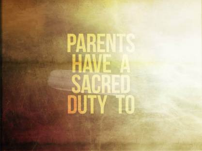 Parents have a sacred duty