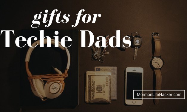 5 Great Gift Ideas for Techie Mormon Dads