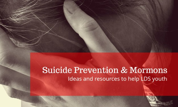 Suicide Prevention and Mormons: Ideas and resources to help LDS youth