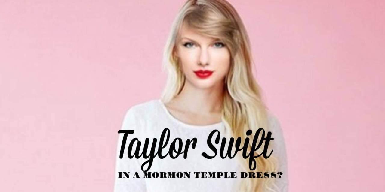 Taylor Swift in a Mormon temple dress?