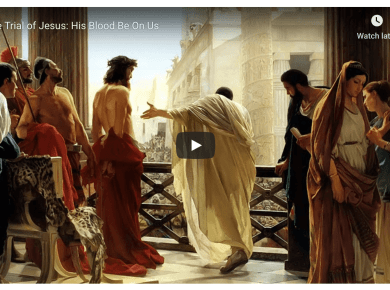 The Trial of Jesus: His Blood Be On Us