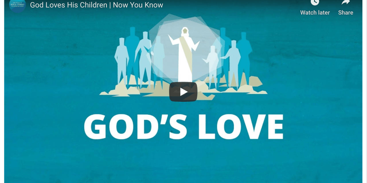VIDEO: Latter-day Saints ( aka Mormon ) beliefs on God's Love