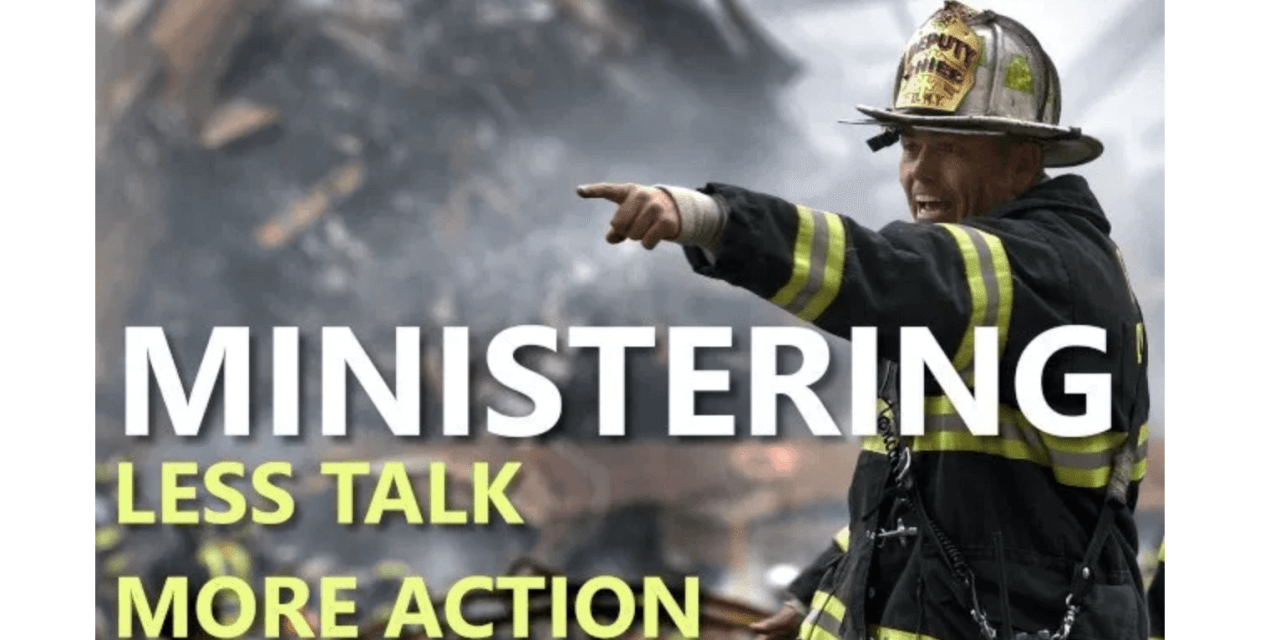 Ministering: Less Talk, More Action