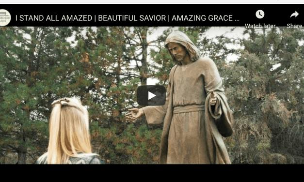 VIDEO: I STAND ALL AMAZED   BEAUTIFUL SAVIOR   AMAZING GRACE – by Aberdeen Lane #HearHim