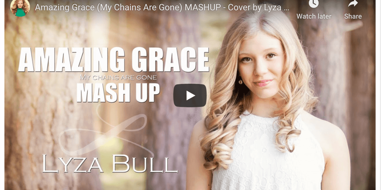 VIDEO: Amazing Grace (My Chains Are Gone) MASHUP – Cover by Lyza Bull