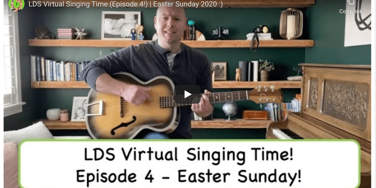 LDS Virtual Singing Time (Episode 4!) | Easter Sunday 2020 #HearHim