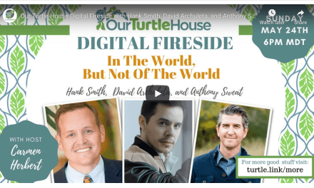 VIDEO: Our Turtle House Digital Fireside with Hank Smith, David Archuleta, and Anthony Sweat