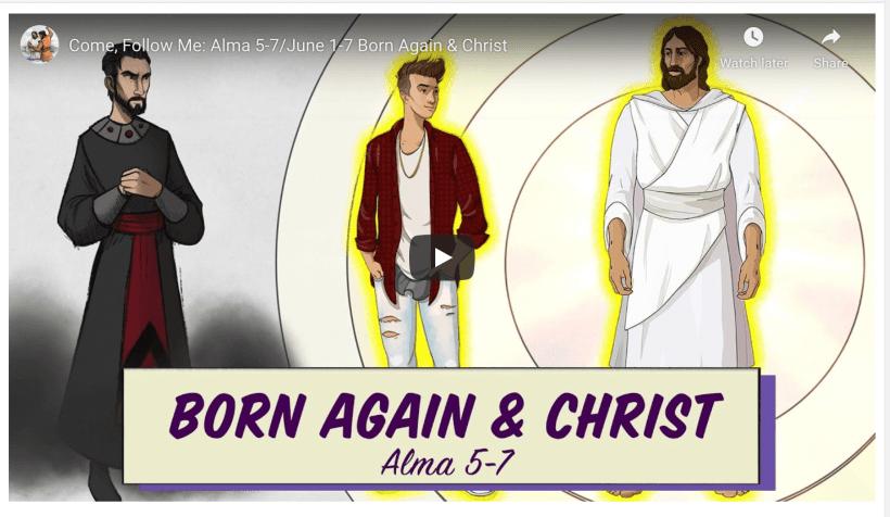 VIDEO: Come Follow Me: Alma 5-7 / June 1-7 Born Again & Christ
