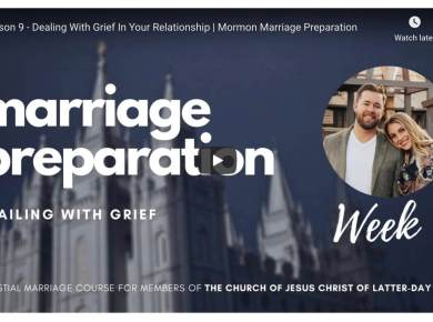 Lesson 9 - Dealing With Grief In Your Relationship | Mormon Marriage Preparation