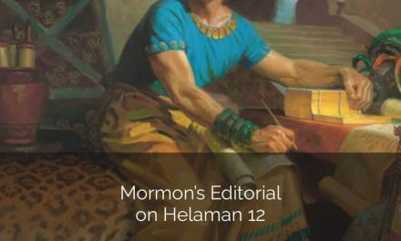 #ComeFollowMe nugget – Helaman 12 – Mormon's Editorial
