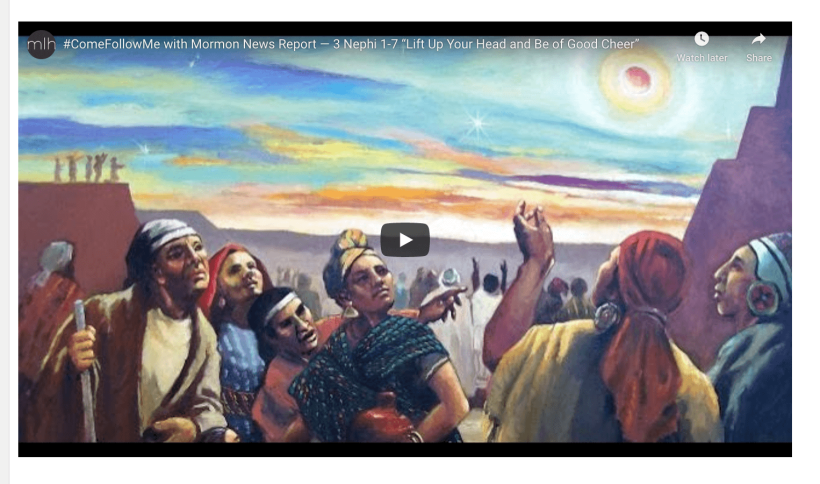 """#ComeFollowMe with Mormon News Report — 3 Nephi 1-7 """"Lift Up Your Head and Be of Good Cheer"""""""