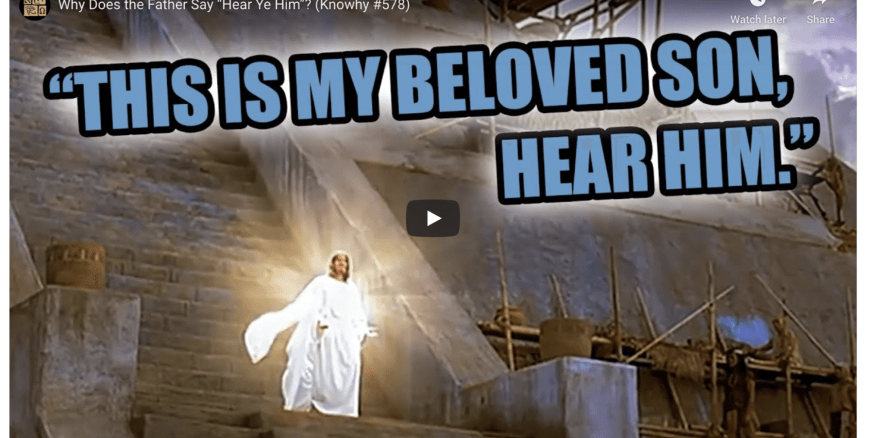 "VIDEO: Why Does the Father Say ""Hear Ye Him""? (Book of Mormon Central Knowhy #578)"