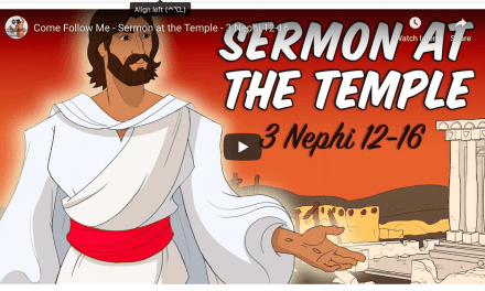 VIDEO: Come Follow Me with Living Scriptures – Sermon at the Temple – 3 Nephi 12-16