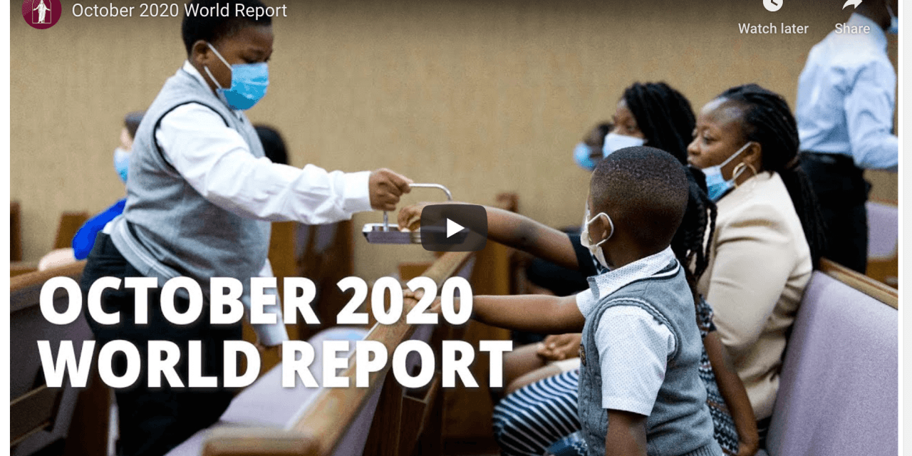 VIDEO: October 2020 World Report of The Church of Jesus Christ of Latter-day Saints