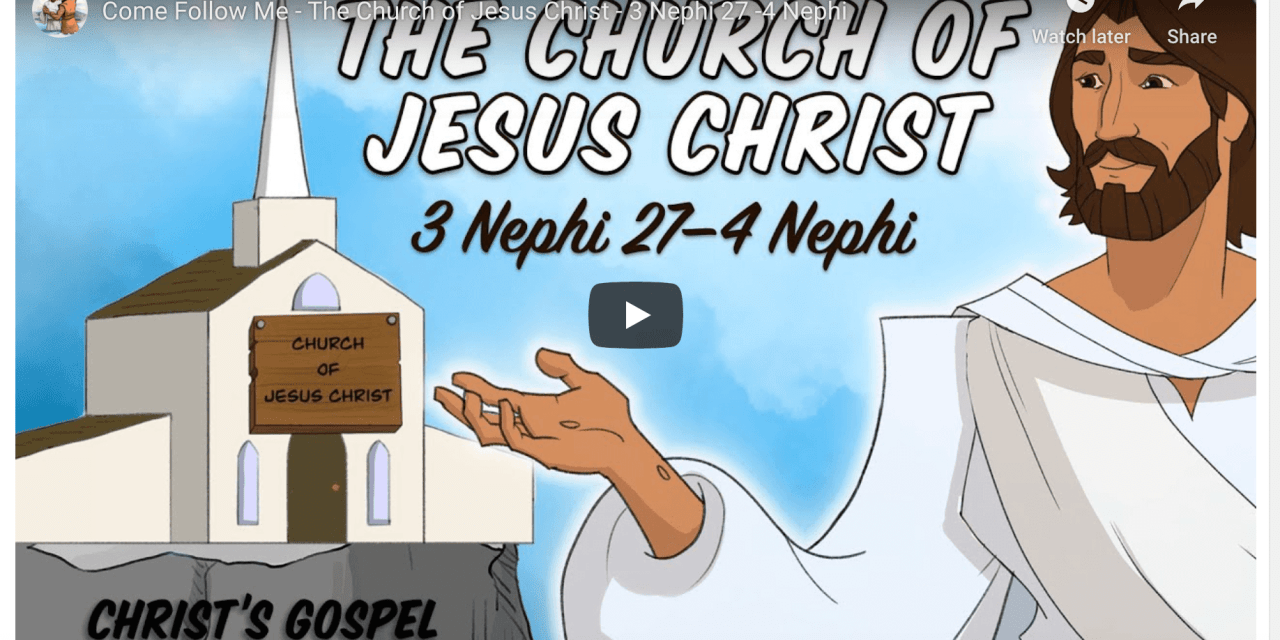 "VIDEO: Living Scriptures COME FOLLOW ME October 19–25 ""There Could Not Be a Happier People"" 3 Nephi 27–4 Nephi 