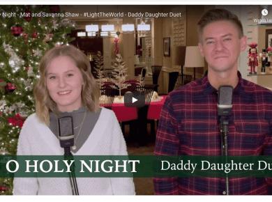 VIDEO: O Holy Night - Mat and Savanna Shaw - #LightTheWorld - Daddy Daughter Duet