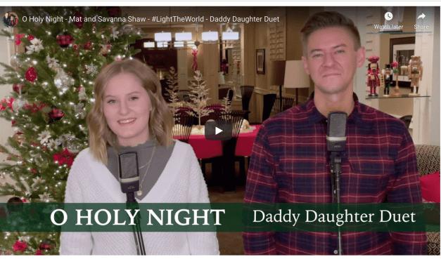 VIDEO: O Holy Night – Mat and Savanna Shaw – #LightTheWorld – Daddy Daughter Duet