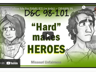 VIDEO: Come Follow Me for FAMILIES (or kids) – DRAWN IN –D&C 98-101 – HARD Makes HEROES!