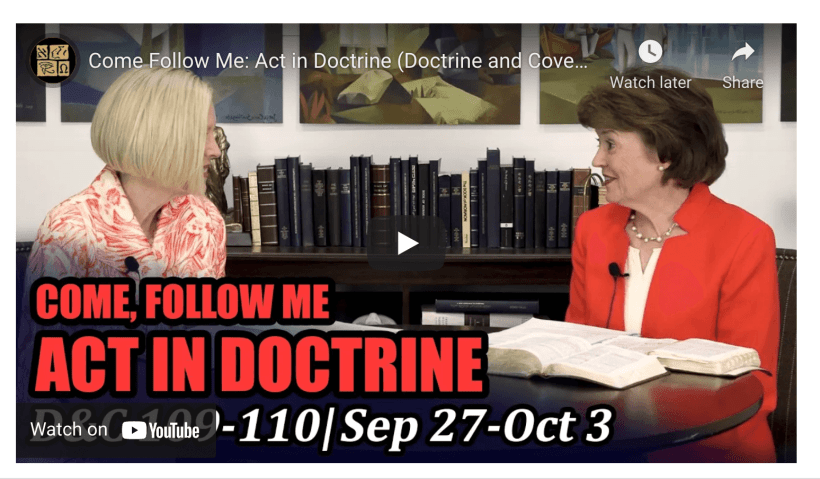 VIDEO: Come Follow Me: Act in Doctrine (Doctrine and Covenants 109-110, Sep 27- Oct 3)