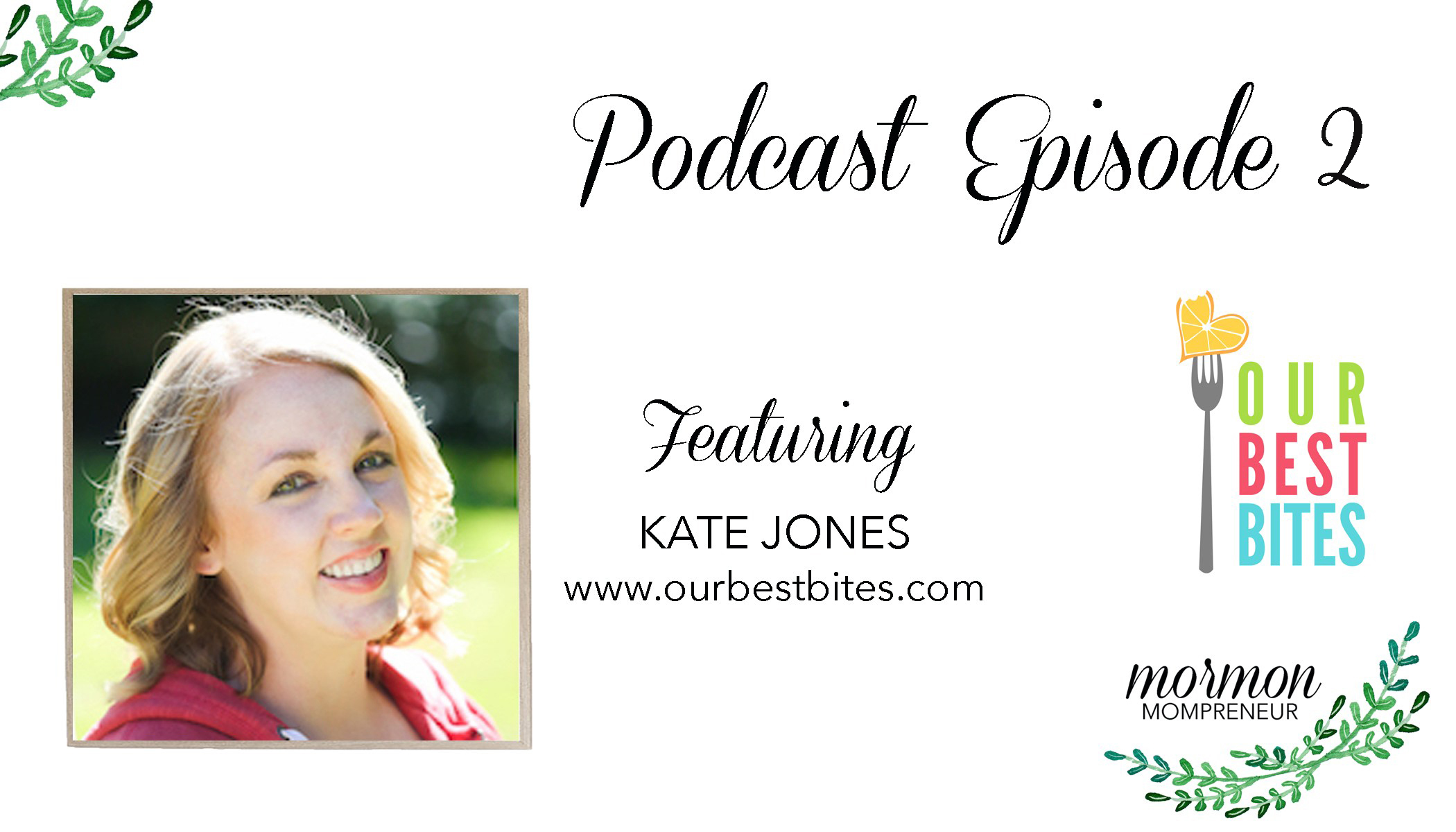 mormon mompreneur podcast episode 2 Kate Jones Our Best Bites