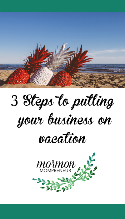 3 Steps to Putting Your Business in Vacation Mode.  How to set up auto responders for your business.  How to go on vacation mode.  How to prepare your business for vacation.  Mormon Mompreneur.