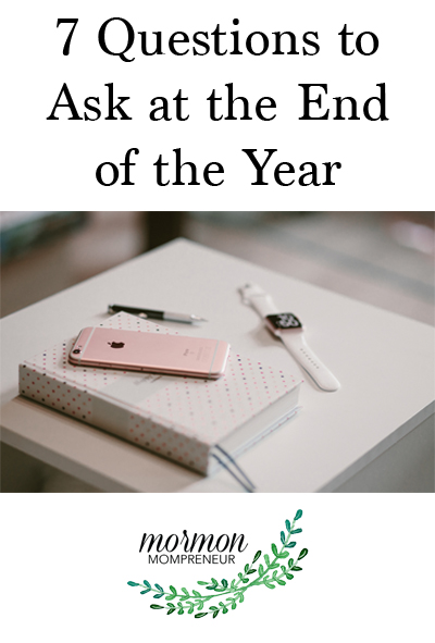 Mormon Mompreneur 7 Questions to Ask at the end of the year business planning. Strategic planning.