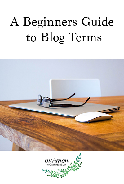 Mormon Mompreneur a beginners guide to blog terms. Blog term glossary.