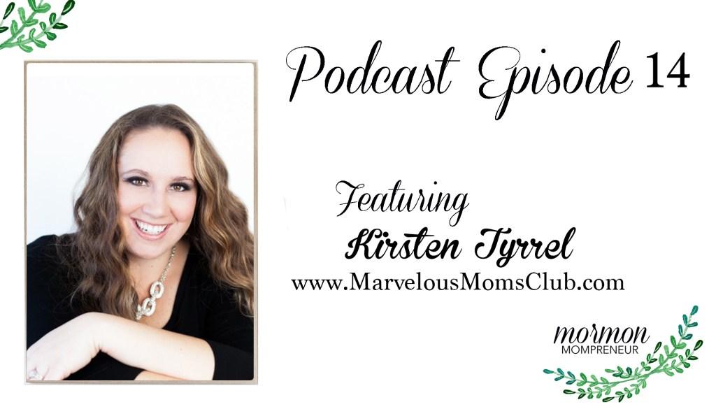 Mormon Mompreneur podcast Kirsten Tyrrel Marvelous Moms Club