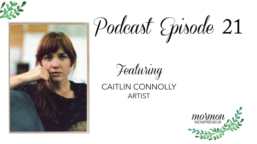 Episode #21 Caitlin Connolly, Artist