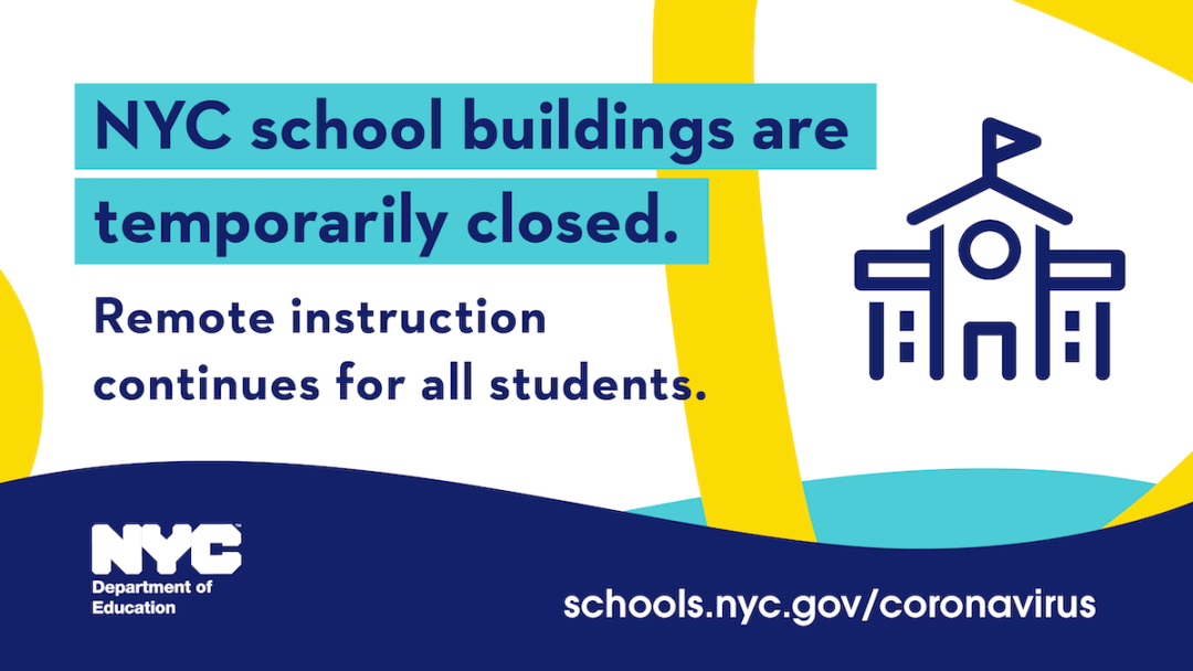 NYC school buildings are temporarily closed. Remote instruction continues for all students